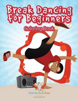 Break Dancing for Beginners Coloring Book (Paperback)