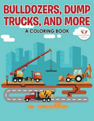 Bulldozers, Dump Trucks, and More: A Coloring Book (Paperback)