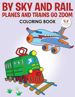 By Sky and Rail: Planes and Trains Go Zoom Coloring Book (Paperback)