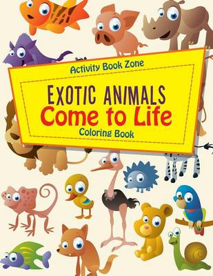 Exotic Animals Come to Life Coloring Book (Paperback)
