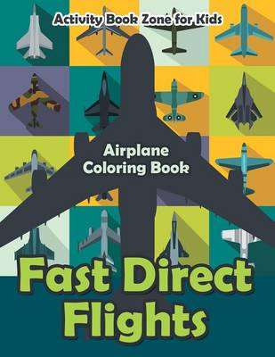 Fast Direct Flights: Airplane Coloring Book (Paperback)