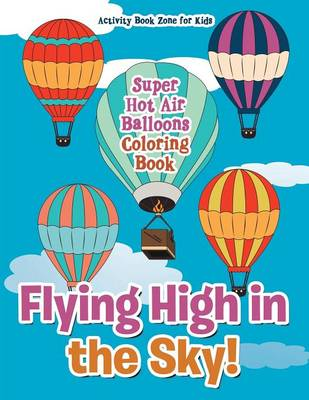 Flying High in the Sky! Super Hot Air Balloons Coloring Book (Paperback)