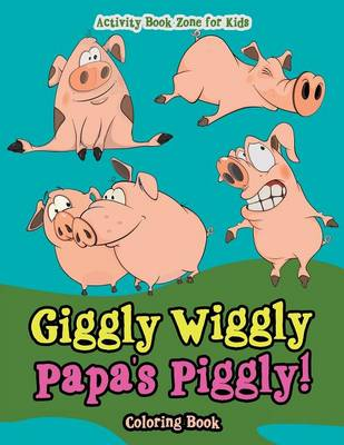Giggly Wiggly Papa's Piggly! Coloring Book (Paperback)