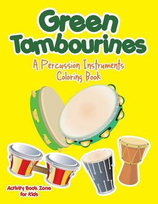 Green Tambourines: A Percussion Instruments Coloring Book (Paperback)