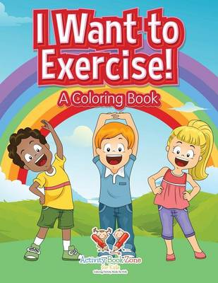 I Want to Exercise! a Coloring Book (Paperback)