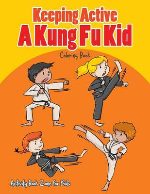 Keeping Active, a Kung Fu Kid Coloring Book (Paperback)