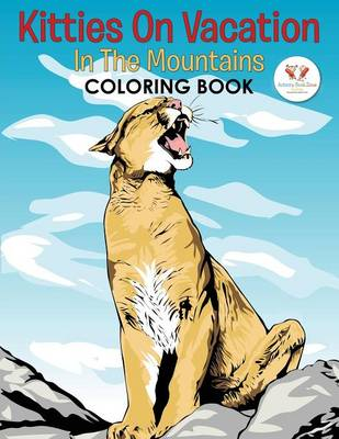 Kitties on Vacation: In the Mountains Coloring Book (Paperback)