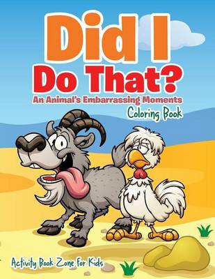 Did I Do That? an Animal's Embarrassing Moments Coloring Book (Paperback)