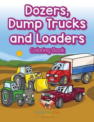 Dozers, Dump Trucks and Loaders Coloring Book (Paperback)