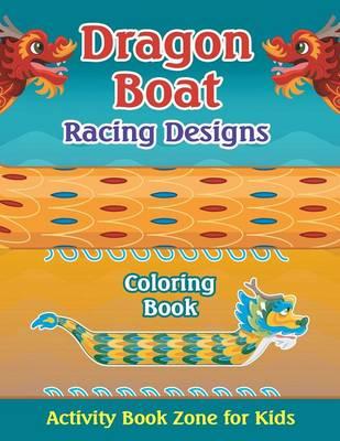 Dragon Boat Racing Designs Coloring Book (Paperback)