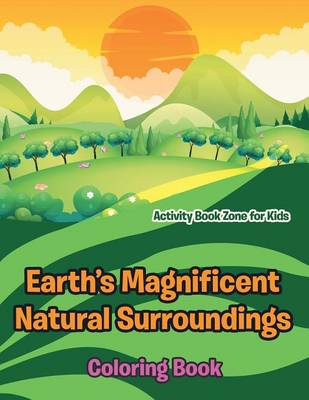 Earth's Magnificent Natural Surroundings Coloring Book (Paperback)