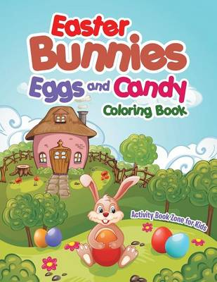 Easter Bunnies, Eggs and Candy Coloring Book (Paperback)