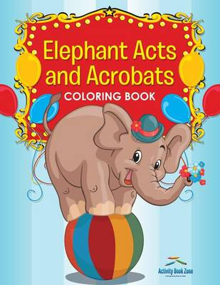 Elephant Acts and Acrobats Coloring Book (Paperback)