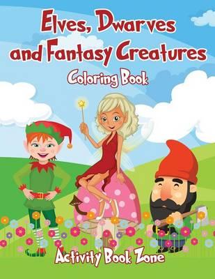 Elves, Dwarves and Fantasy Creatures Coloring Book (Paperback)