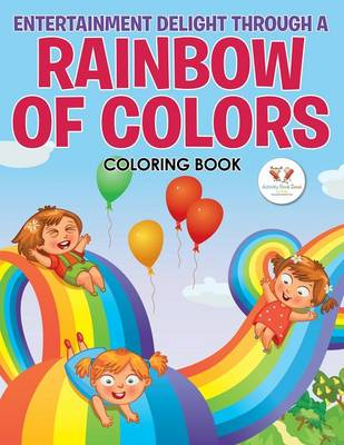 Entertainment Delight Through a Rainbow of Colors Coloring Book (Paperback)