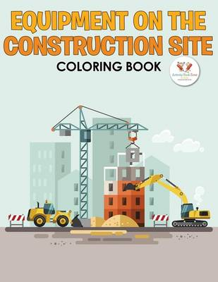 Equipment on the Construction Site Coloring Book (Paperback)