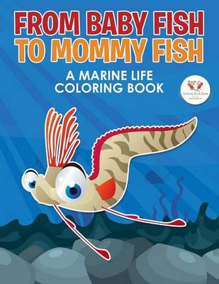 From Baby Fish to Mommy Fish: A Marine Life Coloring Book (Paperback)