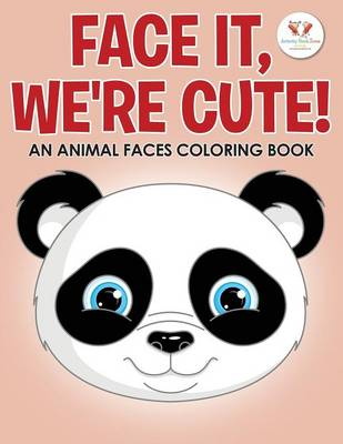 Face It, We're Cute! an Animal Faces Coloring Book (Paperback)