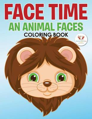 Face Time--An Animal Faces Coloring Book (Paperback)