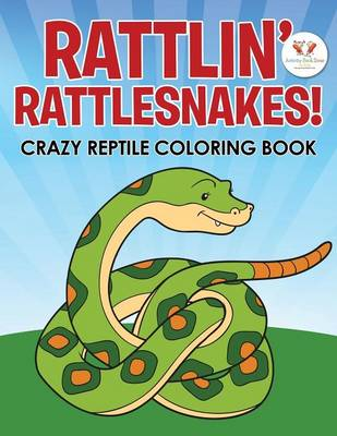 Rattlin' Rattlesnakes! Crazy Reptile Coloring Book (Paperback)