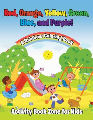 Red, Orange, Yellow, Green, Blue, and Purple! a Rainbow Coloring Book (Paperback)