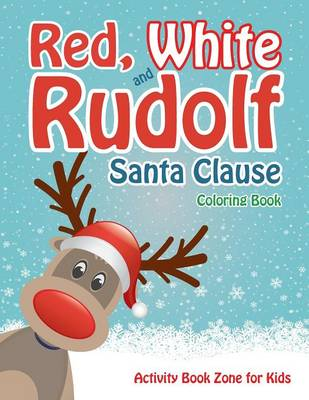 Red, White and Rudolf Santa Clause Coloring Book (Paperback)