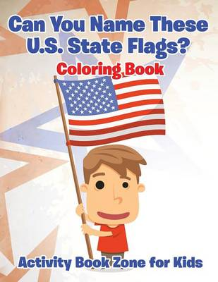 Can You Name These U.S. State Flags? Coloring Book (Paperback)