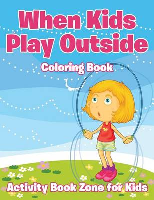 When Kids Play Outside Coloring Book (Paperback)
