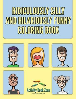 Ridiculously Silly and Hilariously Funny Coloring Book (Paperback)