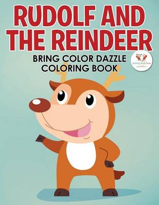 Rudolf and the Reindeer Bring Color Dazzle Coloring Book (Paperback)
