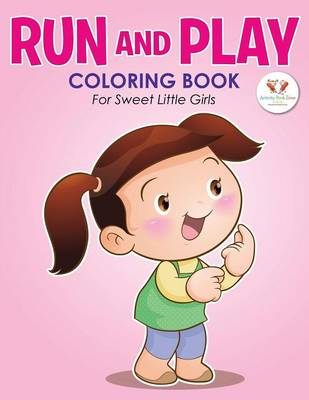 Run and Play Coloring Book for Sweet Little Girls (Paperback)