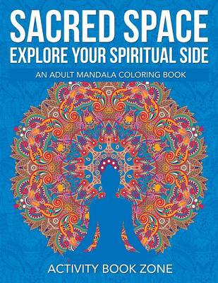 Sacred Space: Explore Your Spiritual Side: An Adult Mandala Coloring Book (Paperback)