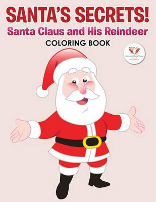 Santa's Secrets! Santa Claus and His Reindeer Coloring Book (Paperback)