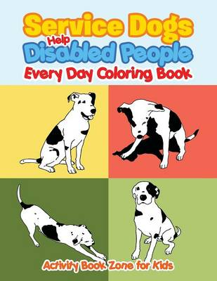 Service Dogs Help Disabled People Every Day Coloring Book (Paperback)