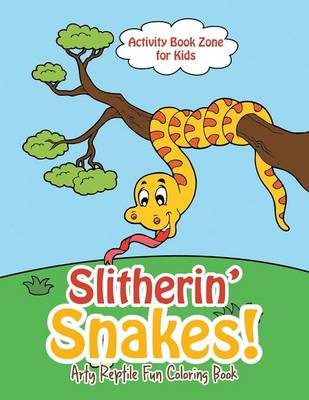 Slitherin' Snakes! Arty Reptile Fun Coloring Book (Paperback)