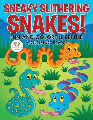 Sneaky Slithering Snakes! Fun and Colorful Reptile Coloring Book (Paperback)