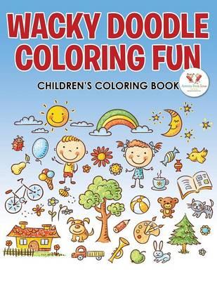 Wacky Doodle Coloring Fun Children's Coloring Book (Paperback)