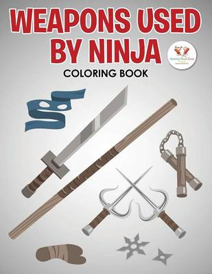 Weapons Used by Ninja Coloring Book (Paperback)