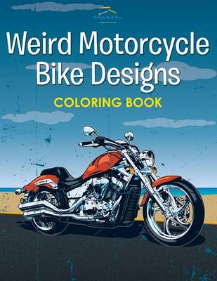 Weird Motorcycle Bike Designs Coloring Book (Paperback)