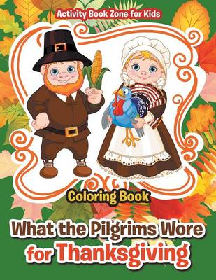 What the Pilgrims Wore for Thanksgiving Coloring Book (Paperback)