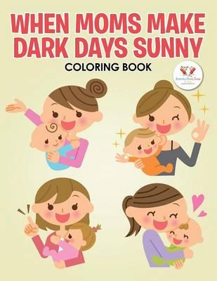 When Moms Make Dark Days Sunny Coloring Book (Paperback)