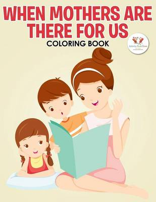 When Mothers Are There for Us Coloring Book (Paperback)