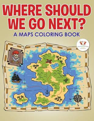 Where Should We Go Next? a Maps Coloring Book (Paperback)