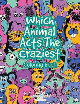 Which Animal Acts the Craziest Coloring Book (Paperback)