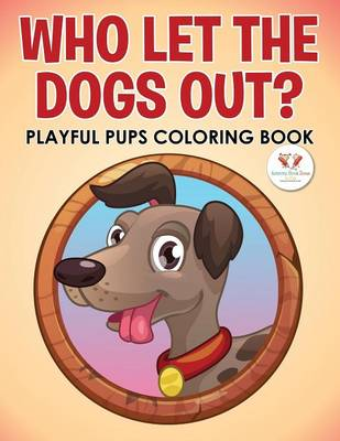 Who Let the Dogs Out? Playful Pups Coloring Book (Paperback)