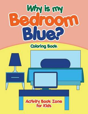 Why Is My Bedroom Blue? Coloring Book (Paperback)