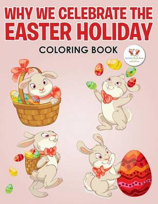 Why We Celebrate the Easter Holiday Coloring Book (Paperback)