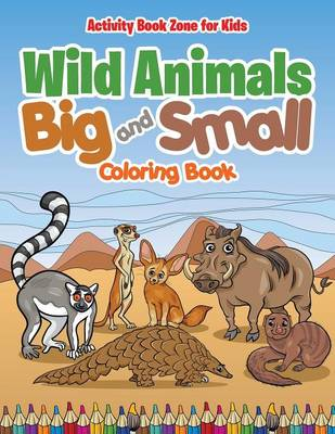 Wild Animals Big and Small Coloring Book (Paperback)