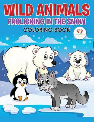 Wild Animals Frolicking in the Snow Coloring Book (Paperback)