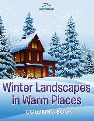 Winter Landscapes in Warm Places Coloring Book (Paperback)